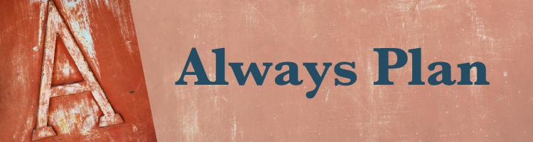 A - Always Plan