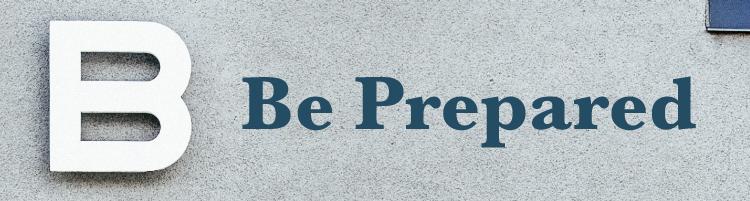 B - Be Prepared